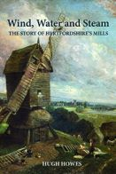 Cover of Wind, Water and Steam: the story of Hertfordshire's Mills